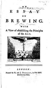 An Essay on Brewing: With a View of Establishing the Principles of the Art