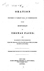 An Oration Delivered in Tammany Hall: In Commemoration of the Birthday of Thomas Paine and an Account of the Celebration of the 95th Anniversary of that Day (29th January 1832) by the Friends and Admirers of His Writings