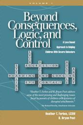 Beyond Consequences, Logic, and Control: A Love Based Approach to Helping Children With Severe Behaviors