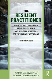 The Resilient Practitioner: Burnout and Compassion Fatigue Prevention and Self-Care Strategies for the Helping Professions, Edition 3