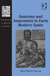 Anatomy And Anatomists In Early Modern Spain Book PDF
