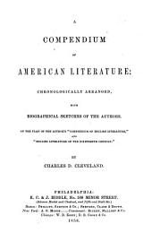 "A compendium of American literature; chronologically arranged, with biographical sketches of the authors: On the plan of the authors ""Compendium of English literature"", and ""English literature of the 19th Century"