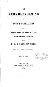 De kerkhervorming in Duitschland, naar haren aard en hare waarde geschiedkundig geschetst: Volume 1
