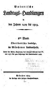 Baierische Landtags-Handlungen in den Jahren 1429 bis 1513: Nieder- und Oberländische Landtäge, im vereinigten Landshut-Ingolstädter Landantheile (1450 - 1479)
