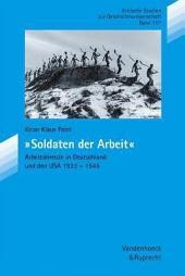 """""""Soldaten der Arbeit"""": Arbeitsdienste in Deutschland und den USA 1933-1945"""