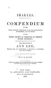 Shakers: Compendium of the origin, history, principles, rules and regulations, government, and doctrine of the United society of believers in Christ's second appearing