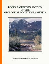 Rocky Mountain Section of the Geological Society of America: Decade of North American Geology, Centennial Field Guide Volume 2