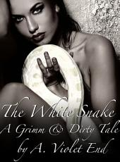 The White Snake: A Grimm and Dirty Sex Tale
