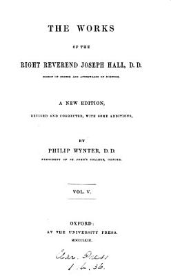 The Works of the Right Reverend Joseph Hall  Bishop of Exeter and Afterwards of Norwich PDF