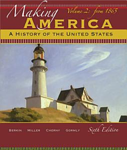 Making America  A History of the United States  Volume 2  From 1865 Book