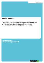 Durchführung einer Wimpernfärbung am Modell (Unterweisung Friseur / -in)