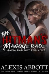 The Hitman's Masquerade: A Bad Boy Mafia Romance