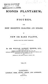 Icones Plantarum: Or, Figures, with Brief Descriptive Characters and Remarks of New Or Rare Plants, Selected from the Author's Herbarium, Volume 4