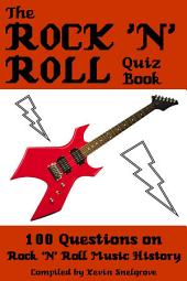 The Rock 'n' Roll Quiz Book: 100 Questions on Rock 'N' Roll Music History