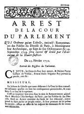 Arrest de la Cour du Parlement qui Ordonne qu'un Libelle, intitulé : Remontrances des Fidéles du Diocese de Paris, à Monseigneur leur Archevêque, au sujet de son Ordonnance du 29. Septembre 1729. Sera laceré et brûlé par l'Executeur de la Haute-Justice. Du 23. Fevrier 1730