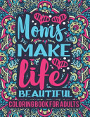 Mom Make Life Beautiful Coloring Book For Adults