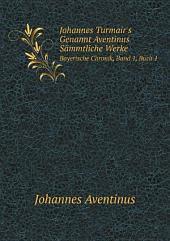 Johannes Turmair's Genannt Aventinus S?mmtliche Werke
