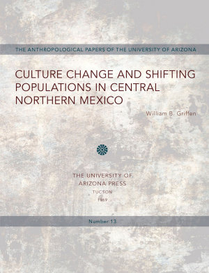 Culture Change and Shifting Populations in Central Northern Mexico PDF