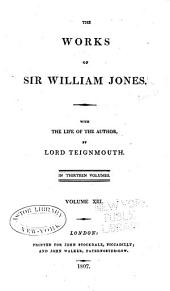 The Works of Sir William Jones: With the Life of the Author by Lord Teignmouth. In Thirteen Volumes, Volume 13