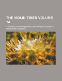 The Violin Times  a Journal for Professional and Amateur Violinists and Quartet Players Volume 14 PDF
