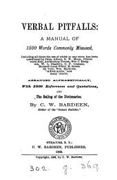 Verbal Pitfalls: A Manual of 1500 Words Commonly Misused ... Arranged Alphabetically, with 3000 References and Quotations, and the Ruling of the Dictionaries