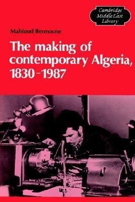 The Making of Contemporary Algeria  1830 1987 PDF
