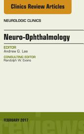 Neuro-Ophthalmology, An Issue of Neurologic Clinics, E-Book