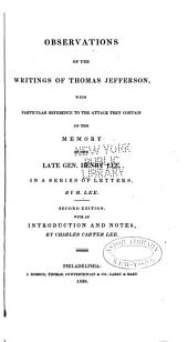 Observations on the writings of Thomas Jefferson: with particular reference to the attack they contain on the memory of the late Gen. Henry Lee ; in a series of letters