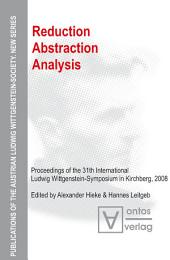 Reduction - Abstraction - Analysis: Proceedings of the 31th International Ludwig Wittgenstein-Symposium in Kirchberg, 2008