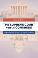The Supreme Court versus Congress  Disrupting the Balance of Power  1789   2014 PDF