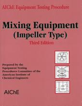 AIChE Equipment Testing Procedure - Mixing Equipment (Impeller Type): Edition 3