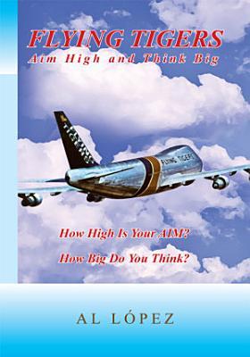 Flying Tigers Aim High and Think Big PDF