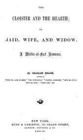 The cloister and the hearth: or, Maid, wife, and widow; a matter-of-fact romance