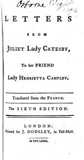 Letters from Juliet Lady Catesby, to Her Friend Lady Henrietta Campley