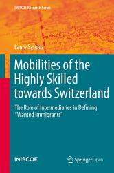 Mobilities Of The Highly Skilled Towards Switzerland Book PDF