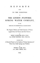 Reports Made to the Directors of the London (Watford) Spring Water Company on the Results of Microscopical Examinations of the ... Waters Supplied from the Thames ...: With a Chemical Report on the Quality of ... Water from Chalk Springs Near Watford