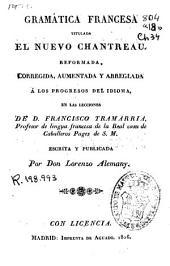 Gramática francesa titulada el nuevo Chantreau: reformada, corregida, aumentada y arreglada a los progresos del idioma en las lecciones