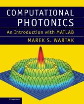 Computational Photonics: An Introduction with MATLAB