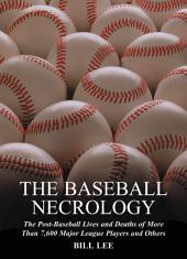 The Baseball Necrology: The Post-Baseball Lives and Deaths of More Than 7,600 Major League Players and Others