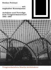 Mit zaghafter Konsequenz: Aufsätze und Vorträge zum Tragwerkentwurf 1961-1987