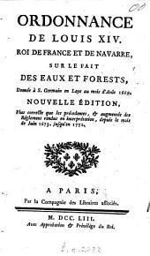 Ordonnance de Louis XIV, Roi de France et de Navarre: sur le fait des eaux et forests donnée à S. Germain en Laye au mois d'août 1669