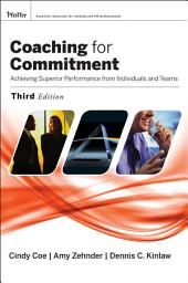 Coaching for Commitment: Achieving Superior Performance from Individuals and Teams, Edition 3