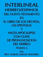 INTERLINEAL HEBREO/ESPANOL DEL NUEVO TESTAMENTO EN EL LIBRO DE LOS HECHOS, LAS EPISTOLAS Y HASTA APOCALIPSIS CON CLAVE DE PRONUNCIACION DEL HEBREO: Volumen 2