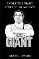 Andre the Giant Adult Coloring Book  Legendary Professional Wrestler and Acclaimed Actor  Martial Arts Icon and Eight Wonder of the World Inspired Adu