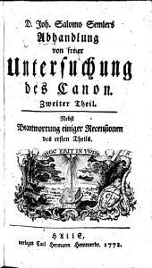 Abhandlung von freier Untersuchung des Canon: Nebst Beantwortung einiger Recensionen des ersten Theils, Band 2