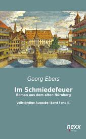 Im Schmiedefeuer: Roman aus dem alten Nürnberg: Vollständige Ausgabe (Band I und II)