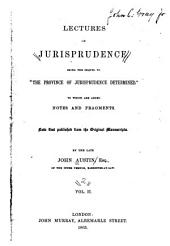 The Province of Jurisprudence Determined: Being the First Part of a Series of Lectures on Jurisprudence, Or, the Philosophy of Positive Law, Volume 2