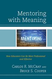 Mentoring with Meaning: How Educators Can Be More Professional and Effective