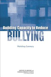 Building Capacity to Reduce Bullying: Workshop Summary