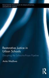Restorative Justice in Urban Schools: Disrupting the School-to-Prison Pipeline